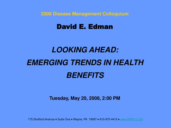 david e edman looking ahead emerging trends in health benefits tuesday may 20 2008 2 00 pm n.