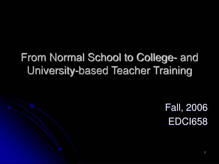 from normal school to college and university based teacher training n.
