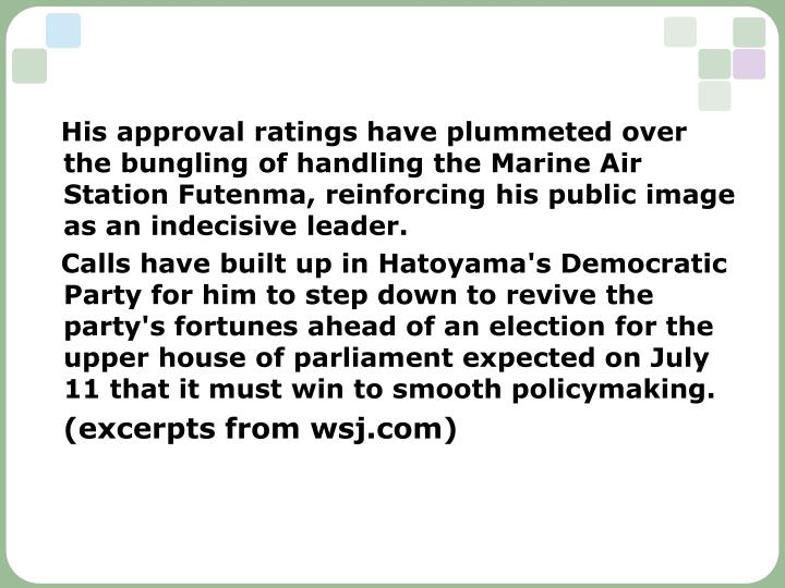 His approval ratings have plummeted over the bungling of handling the Marine Air Station Futenma, reinforcing his public image as an indecisive leader.