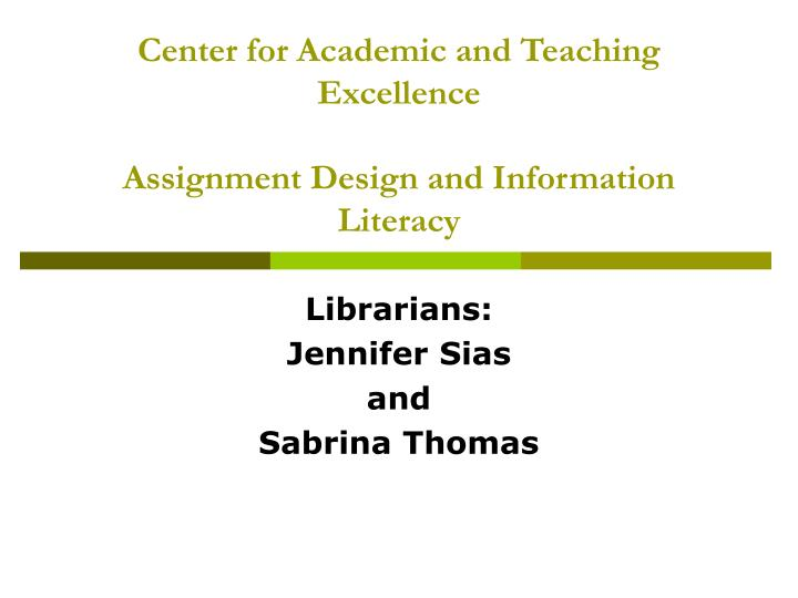 center for academic and teaching excellence assignment design and information literacy n.
