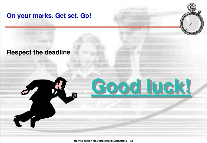 On your marks. Get set. Go!