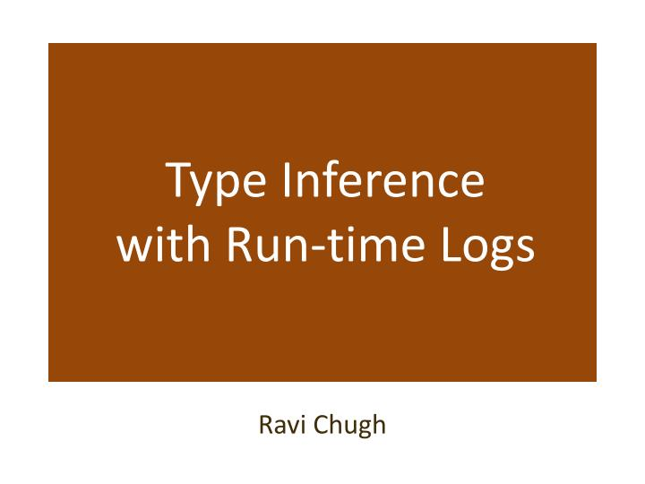 type inference with run time logs n.