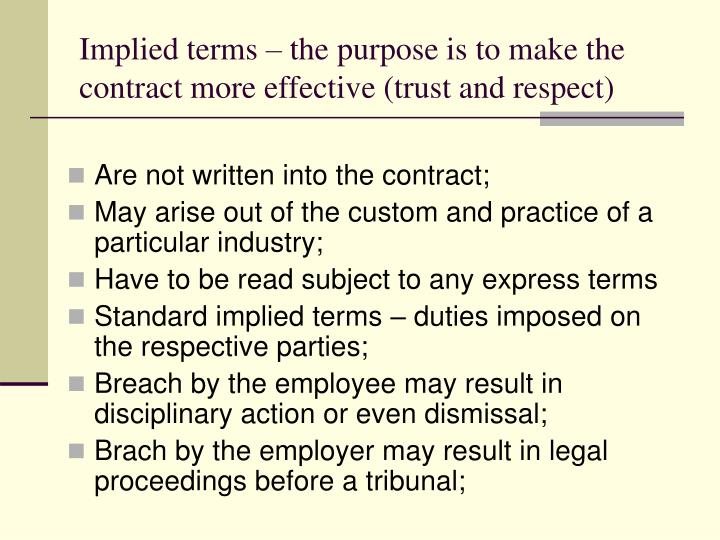 Implied terms – the purpose is to make the contract more effective (trust and respect)