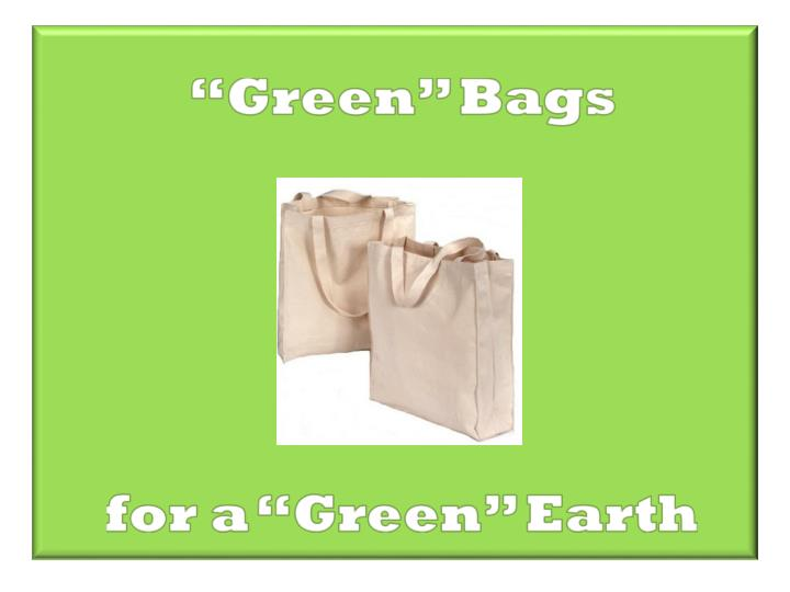 green bags for a green earth n.