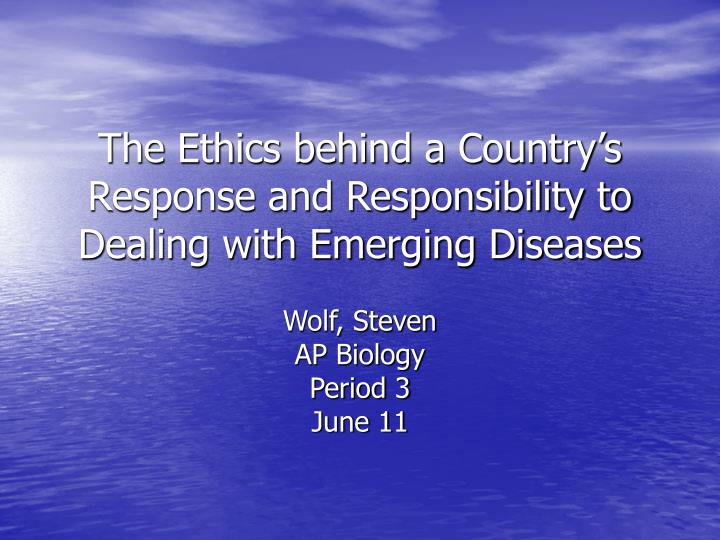 the ethics behind a country s response and responsibility to dealing with emerging diseases n.