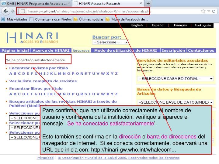 Para confirmar que han utilizado correctamente el nombre de usuario y contraseña de la institución, verifique si aparece el mensaje