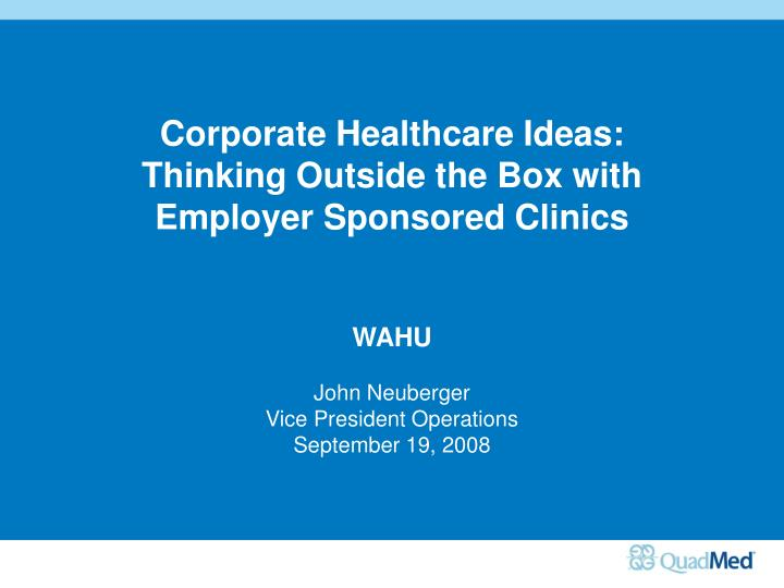 corporate healthcare ideas thinking outside the box with employer sponsored clinics wahu n.