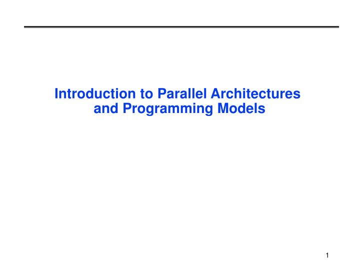 introduction to parallel architectures and programming models n.