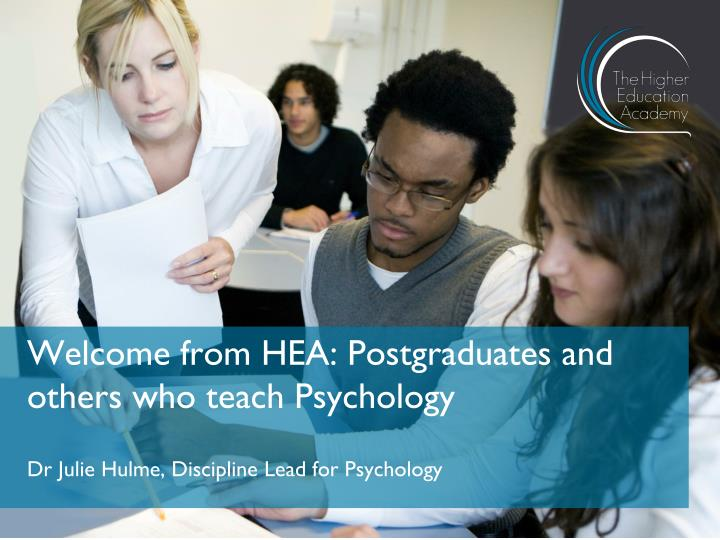 welcome from hea postgraduates and others who teach psychology n.