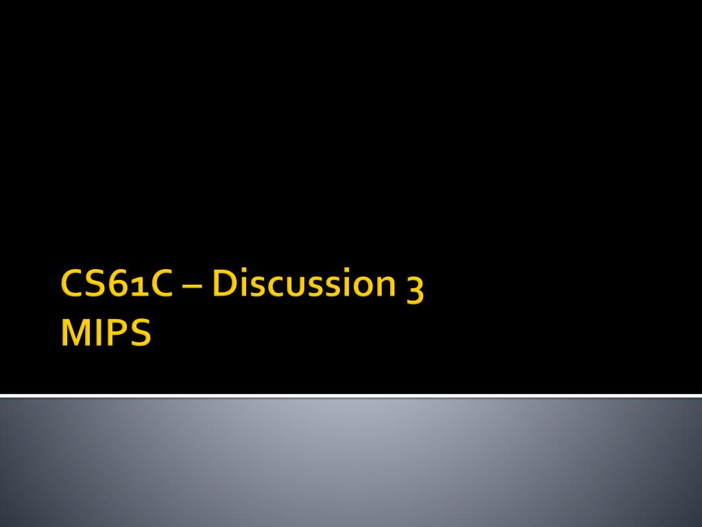 PPT - CS61C – Discussion 3 MIPS PowerPoint Presentation - ID
