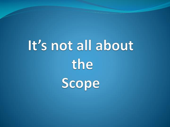 It s not all about the scope