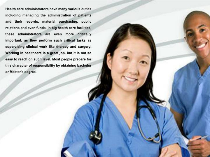 Health care administrators have many various duties including managing the administration of patient...