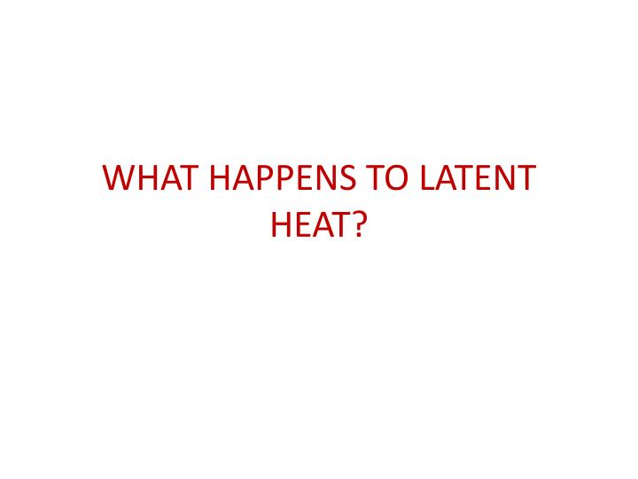 what happens to latent heat n.