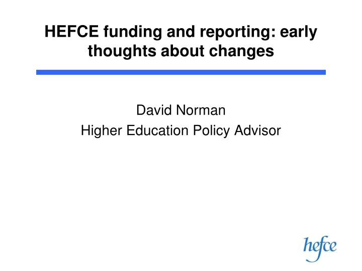 hefce funding and reporting early thoughts about changes n.