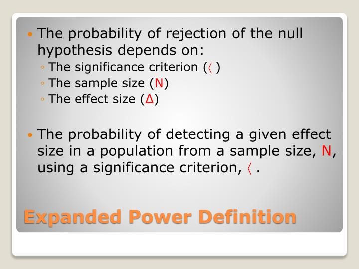 The probability of rejection of the null hypothesis depends on: