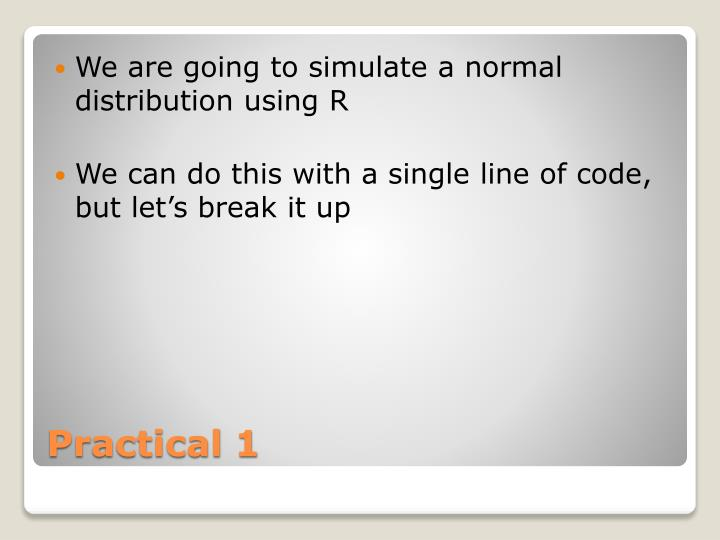 We are going to simulate a normal distribution using R