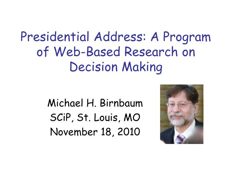 presidential address a program of web based research on decision making n.