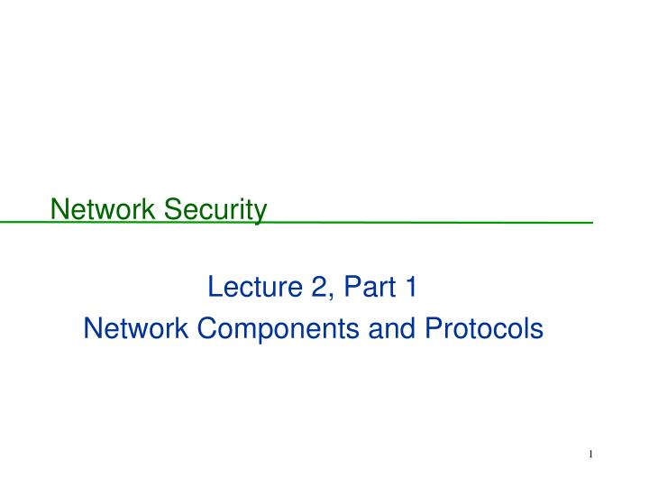 lecture 2 part 1 network components and protocols n.