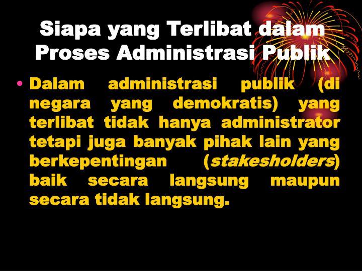 Siapa yang Terlibat dalam Proses Administrasi Publik
