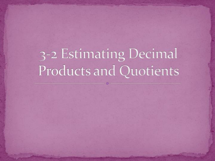3 2 estimating decimal products and quotients n.