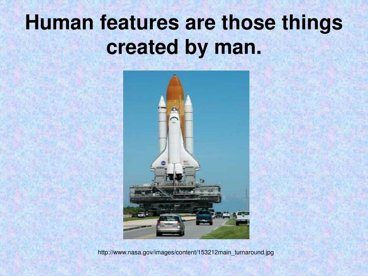 human features are those things created by man n.