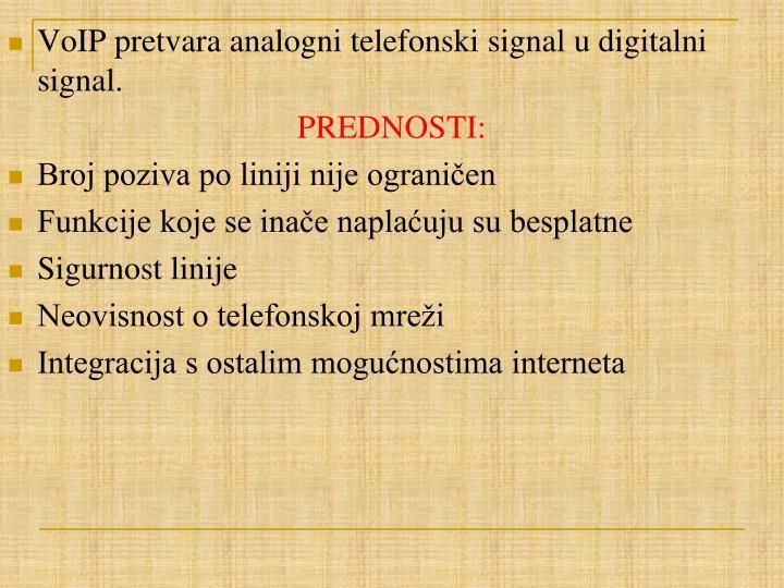 VoIP pretvara analogni telefonski signal u digitalni signal.