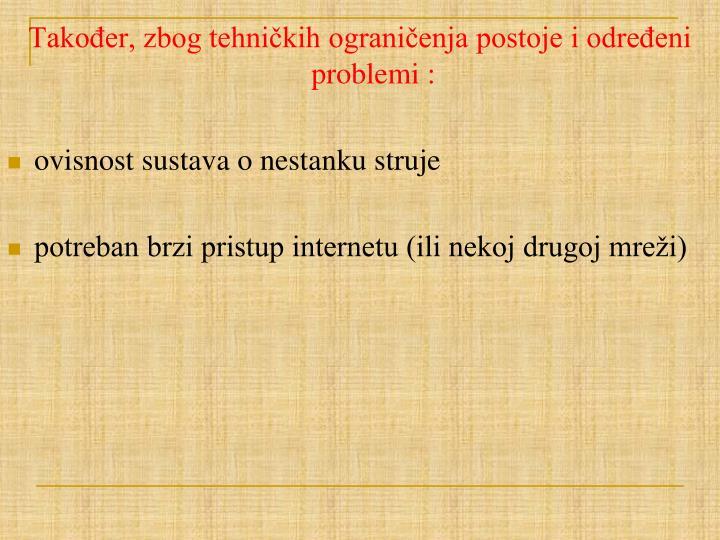 Također, zbog tehničkih ograničenja postoje i određeni problemi
