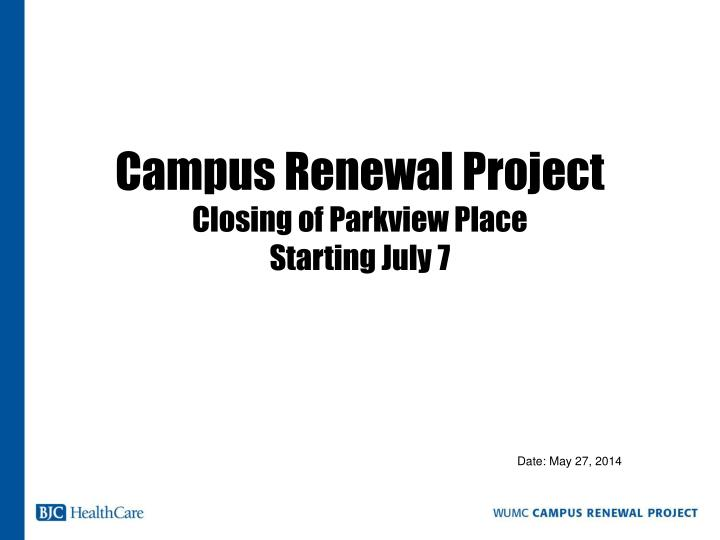 campus renewal project closing of parkview place starting july 7 n.