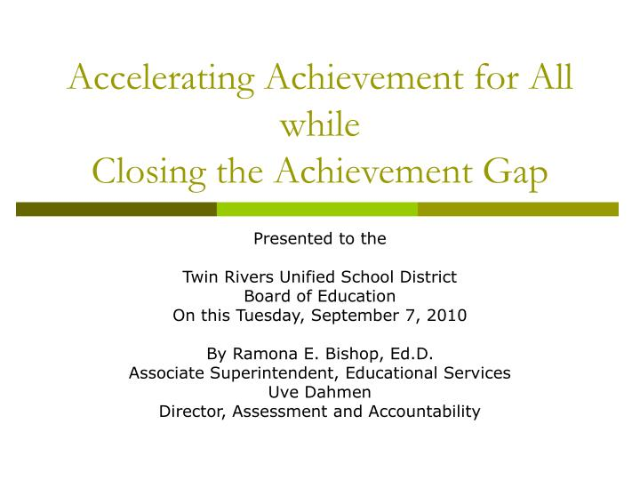 accelerating achievement for all while closing the achievement gap n.