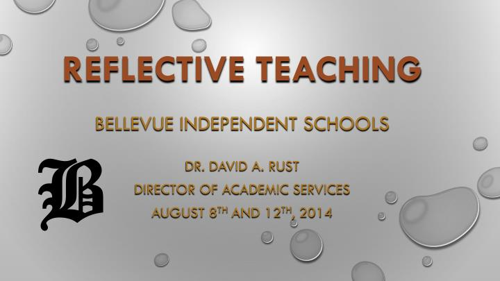 Reflective Teaching. B. Bellevue Independent Schools