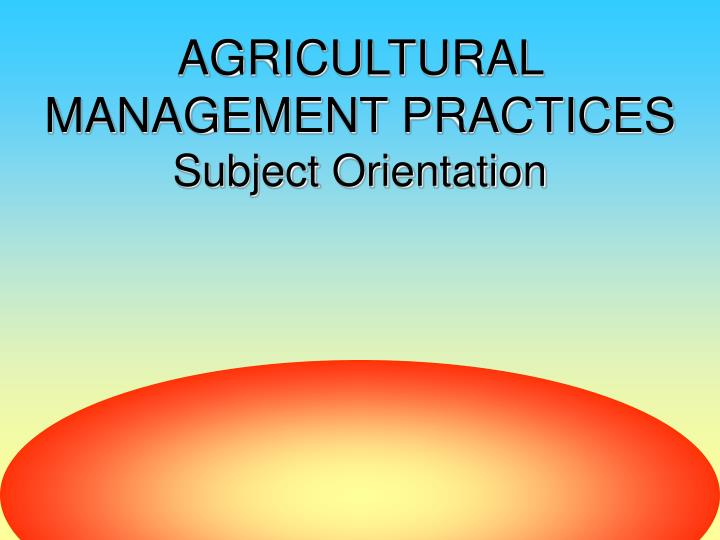 agricultural management practices subject orientation n.