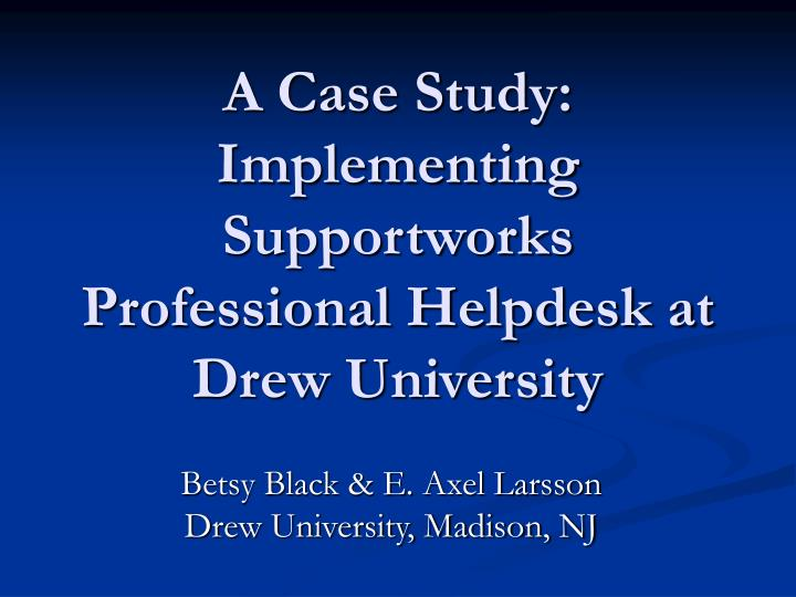 a case study implementing supportworks professional helpdesk at drew university n.