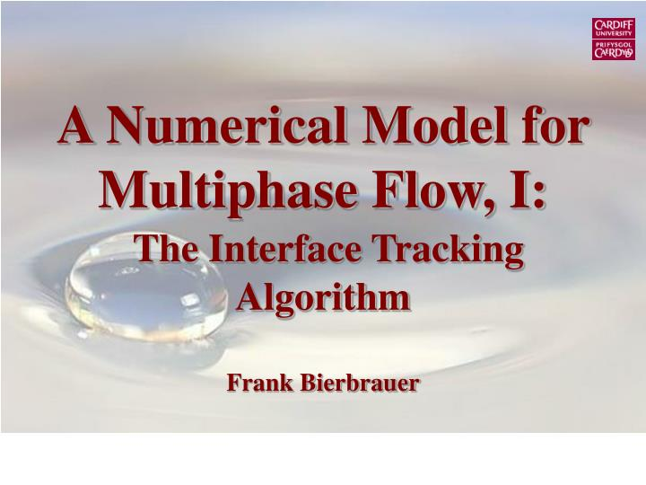 a numerical model for multiphase flow i the interface tracking algorithm frank bierbrauer n.