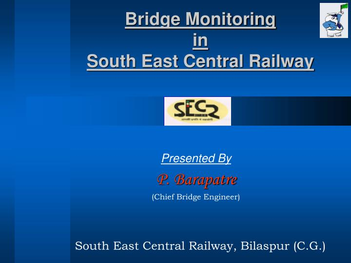 Bridge monitoring in south east central railway