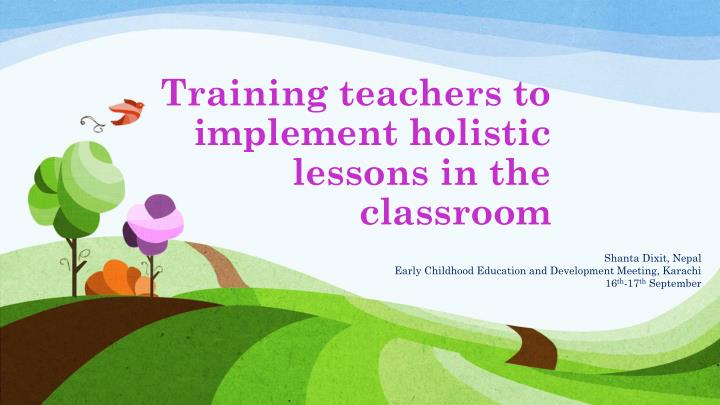 training teachers to implement holistic lessons in the classroom n.