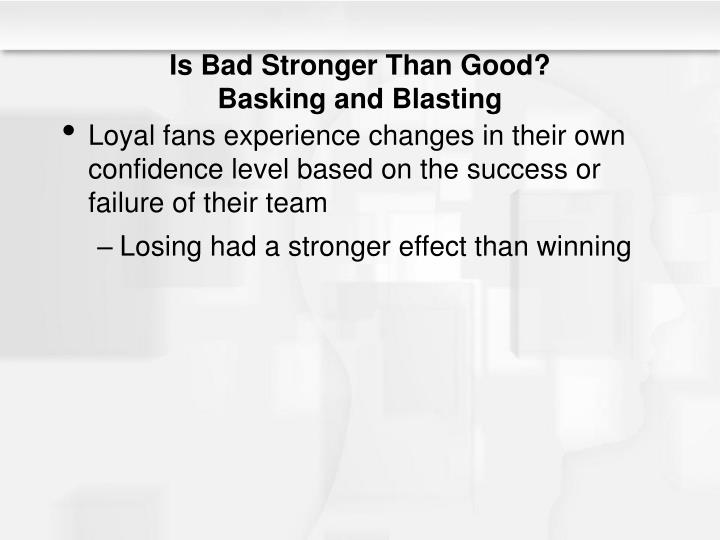 Is Bad Stronger Than Good?