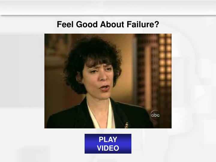 Feel Good About Failure?