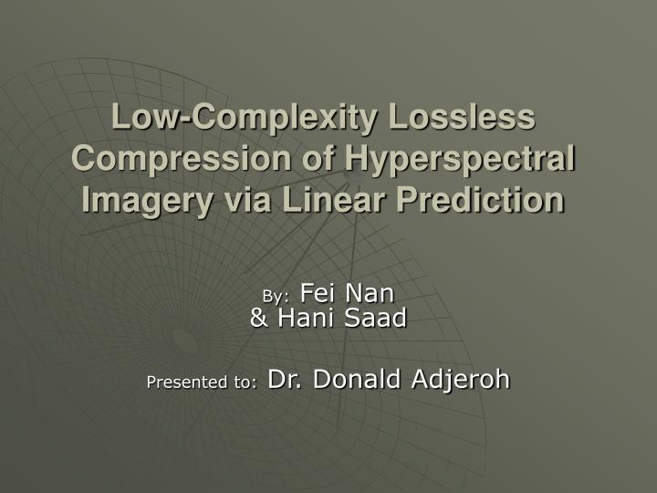 low complexity lossless compression of hyperspectral imagery via linear prediction n.