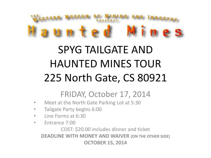 spyg tailgate and haunted mines tour 225 north gate cs 80921 n.