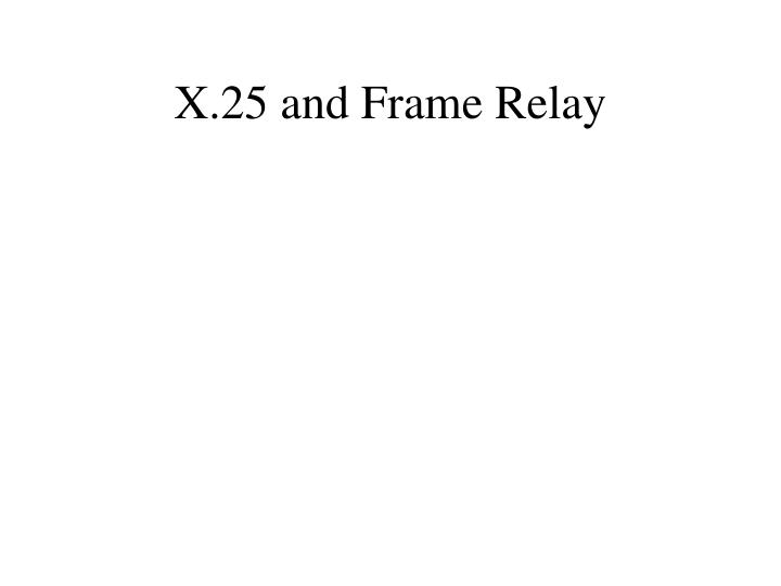 X.25 and Frame Relay