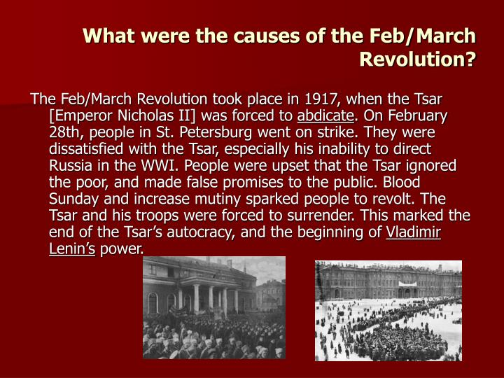 march revolution What were the causes of the russian revolution in march 1917 the tsar always had the final word therefore the people living in russia were not heard through the duma, and the tsar together with the idea of absolutism still existed the main sho.