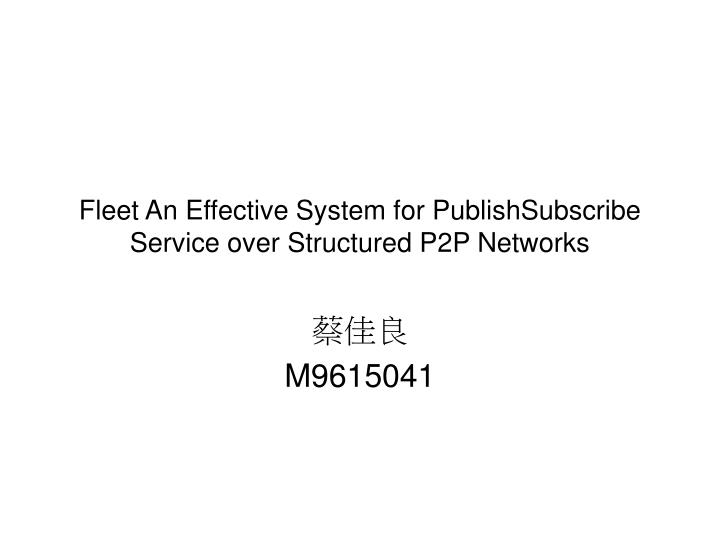 fleet an effective system for publishsubscribe service over structured p2p networks n.