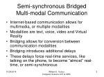 semi synchronous bridged multi modal communication