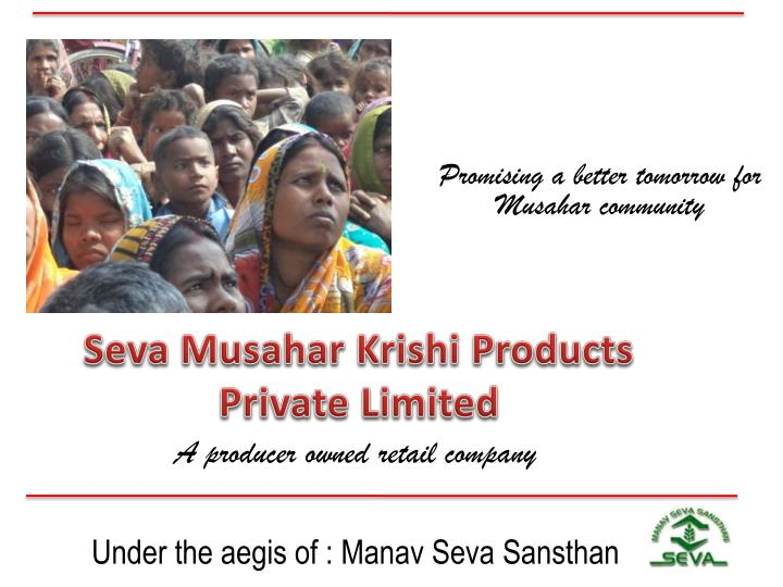 seva musahar krishi products private limited n.