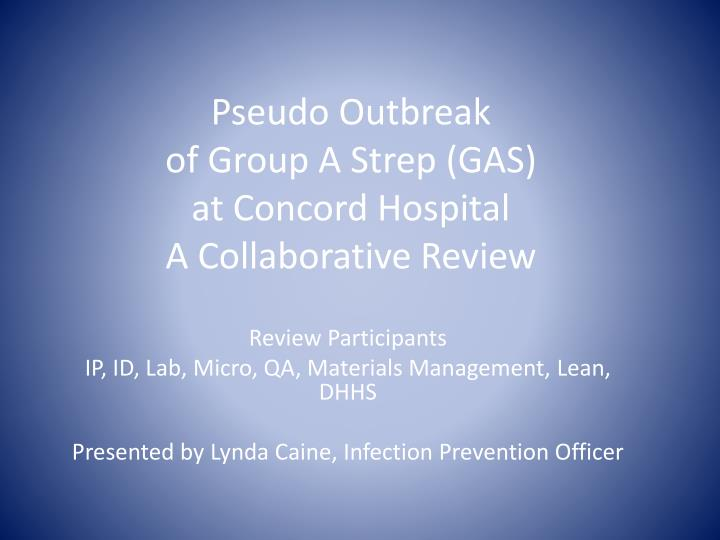 pseudo outbreak of group a strep gas at concord hospital a collaborative review n.