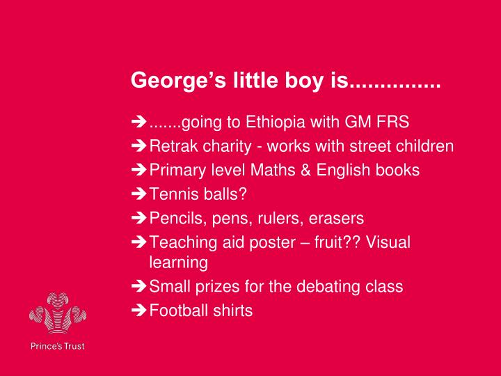 George's little boy is...............