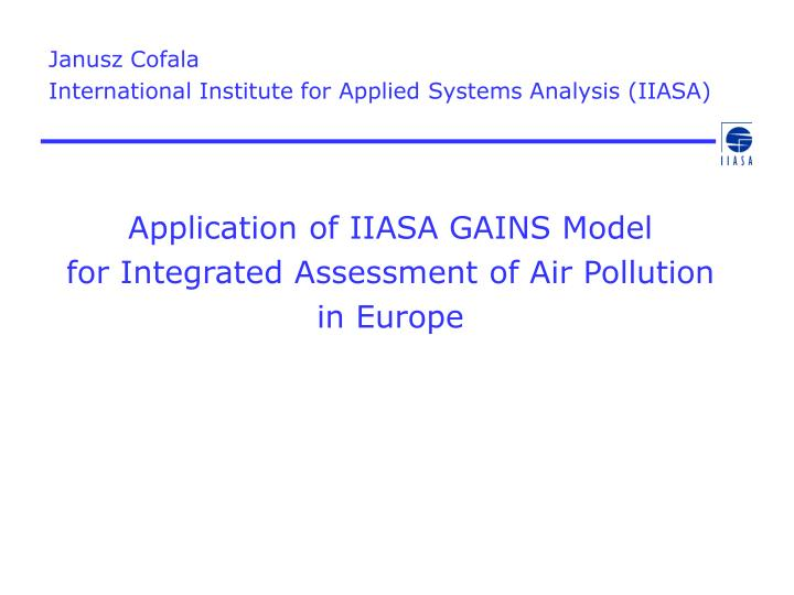 application of iiasa gains model for integrated assessment of air pollution in europe n.
