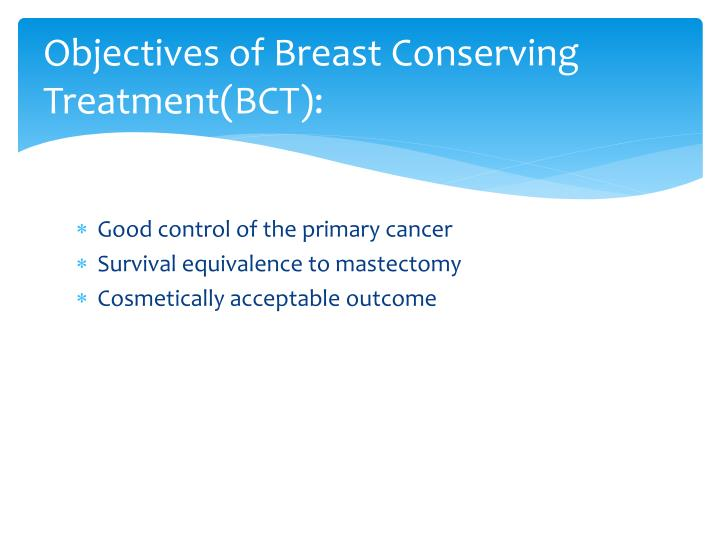 Objectives of Breast Conserving Treatment(BCT):