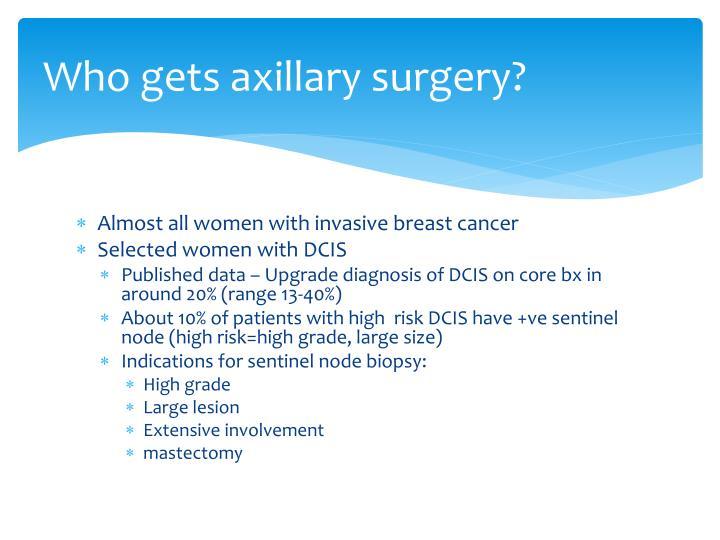 Who gets axillary surgery?