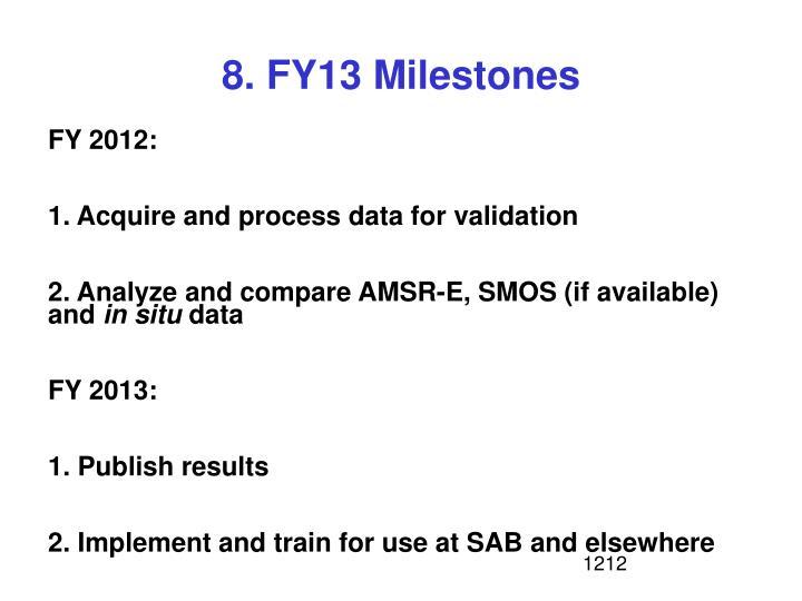 8. FY13 Milestones